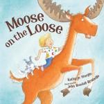 Moose on the Loose - Kathy-Jo Wargin, John Bendall-Brunello