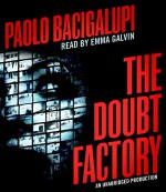 The Doubt Factory - Paolo Bacigalupi, Emma Galvin
