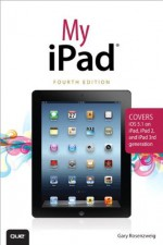 My iPad (covers iOS 5.1 on iPad, iPad 2, and iPad 3rd gen) (4th Edition) (My...) - Gary Rosenzweig