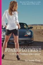 FUnEMPLOYMENT: A.K.A 'Jobbus Interruptus' - Robert Fulton Jr., Jayne Grey, Shaun Bengtson, Jeremy Center