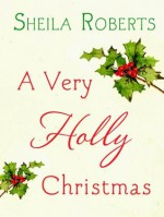 A Very Holly Christmas - Sheila Roberts