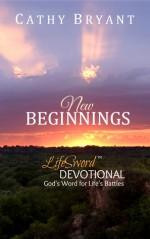 NEW BEGINNINGS (LifeSword Devotionals Book 1) - Cathy Bryant