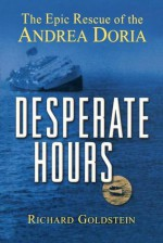 Desperate Hours: The Epic Rescue of the Andrea Doria - Richard Goldstein