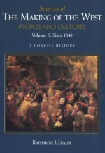 Sources of The Making of the West: Peoples and Cultures, A Concise History, Volume II: Since 1340 - Katharine J. Lualdi, Lynn Hunt