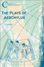 The Plays of Aeschylus (Classical World) - A.F. Garvie