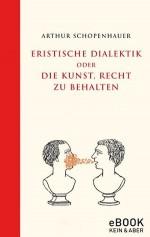 Eristische Dialektik oder die Kunst, Recht zu behalten / eBook (German Edition) - Arthur Schopenhauer