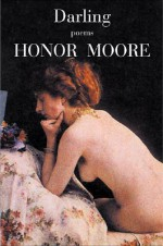 Darling: Poems - Honor Moore