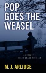 Pop Goes the Weasel (A Detective Helen Grace Thriller) - M. J. Arlidge