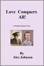 Love Conquers All! - Alex Johnson