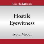 Hostile Eyewitness: Serena Manchester, Book One - Tyora Moody, Susan Spain