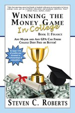Winning the Money Game in College: Any Major and Any GPA Can Finish College Debt Free or Better! - Steven C. Roberts, Charles Dobens, Brian Tracy, Paul Ray