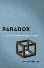 Paradox: The Nine Greatest Enigmas in Physics - Jim Al-Khalili