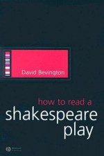 How to Read a Shakespeare Play - David M. Bevington