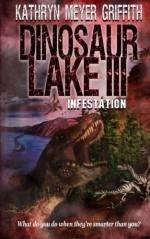 Dinosaur Lake III: Infestation (Volume 3) - Kathryn Meyer Griffith