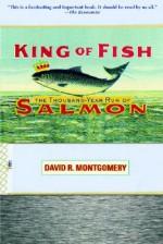 King of Fish: The Thousand-Year Run of Salmon - David R. Montgomery