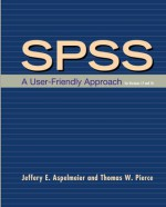 SPSS: A User-Friendly Approach for Versions 17 and 18 - Jeffery Aspelmeier, Thomas Pierce