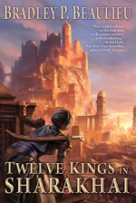 Twelve Kings in Sharakhai: The Song of Shattered Sands: Book One - Bradley P. Beaulieu