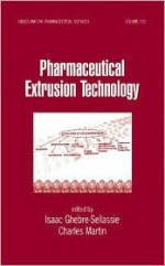 Pharmaceutical Extrusion Technology - Isaac Ghebre-Sellassie, Charles Martin