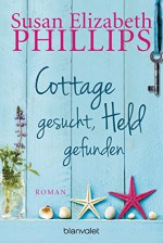 Cottage gesucht, Held gefunden: Roman (German Edition) - Susan Elizabeth Phillips, Claudia Geng