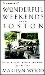 Frommer's Wonderful Weekends from Boston - Marilyn Wood