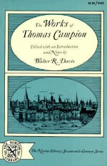The Works of Thomas Campion: Complete Songs, Masques, and Treatises, with a Selection of the Latin Verse - Thomas Campion
