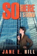 So, Here I Stand - Jane E. Hill