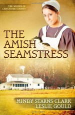 The Amish Seamstress - Mindy Starns Clark, Leslie Gould