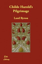 Childe Harold's Pilgrimage - George Gordon Byron