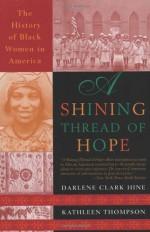 A Shining Thread of Hope: The History of Black Women in America - Darlene Clark Hine, Kathleen Thompson, Hine Thompson