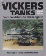 The Vickers Tanks: From Landships to Challenger 2 - Christopher F. Foss