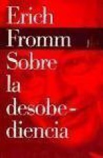 Sobre La Desobediencia/ on Desobedience and Other Essays (Biblioteca Erich Fromm) (Spanish Edition) - Erich Fromm
