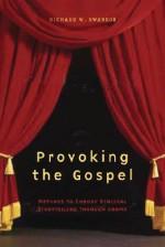 Provoking the Gospel: Methods to Embody Biblical Storytelling Through Drama - Richard W. Swanson