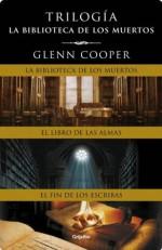 Trilogía La biblioteca de los muertos (La biblioteca de los muertos, El libro de las almas y El fin de los escribas) (Spanish Edition) - Glenn Cooper
