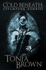 The Cold Beneath: Steampunk Zombies - Tonia Brown, Books of the Dead