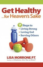 Get Healthy, for Heaven's Sake - Lisa Morrone