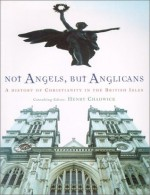 Not Angels, But Anglicans: A History of Christianity in the British Isles - Henry Chadwick