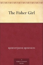 The Fisher Girl - Bjørnstjerne Bjørnson, Elizabeth Hjerleid, Sivert Hjerleid