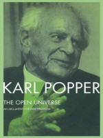 The Open Universe: An Argument for Indeterminism From the Postscript to The Logic of Scientific Discovery - Karl Popper, Bartley, III, W.W.