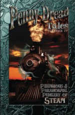 Penny Dread Tales Volume IV: Perfidious and Paranormal Punkery of Steam (Volume 4) - Christopher Ficco, Aaron Michael Ritchey, Gerry Huntman, Mike Chinakos, Mark Everett Stone, A.L. Kessler, David Boop, Sam Knight, David Riley, Jezebel Harleth, Jason Henry Evans, Peter J. Wacks, J.R. Boyett, J.A. Campbell, Mike Cervantes, Kara Seal, L.H. Parker, Vivi
