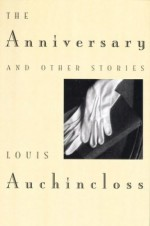 The Anniversary and Other Stories - Louis Auchincloss