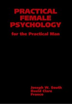 Practical Female Psychology: For the Practical Man - Joseph South, David Clare, Franco