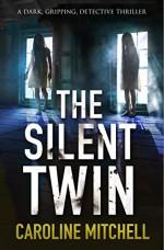 The Silent Twin: A dark, gripping detective thriller (Detective Jennifer Knight Crime Thriller Series Book 3) - Caroline Mitchell