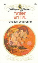 The Lion of La Roche (Harlequin Presents, #498) - Yvonne Whittal