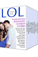 LOL #2 Romantic Comedy Anthology - Volume 2 - Even More All-New Romance Stories by Bestselling Authors (LOL Romantic Comedy Anthology) - Rachel Schurig, Elle Casey, Caitie Quinn, Gretchen Galway, Daisy Prescott, Juliet Spenser, Blair Babylon, N.M. Silber, Victoria Wessex, Julia Kent