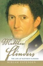 The Life of Matthew Flinders - Miriam Estensen