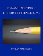 Dynamic Writing: The First Fifteen Lessons: DYNAMIC WRITING CURRICULUM - Tyrean Martinson
