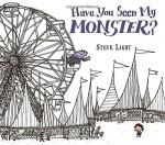 Have You Seen My Monster? - Steven Light, Steve Light