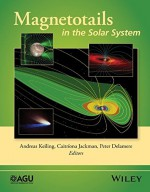 Magnetotails in the Solar System (Geophysical Monograph Series) - Peter Delamere, Caitr?ona Jackman, Andreas Keiling