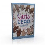 Girls Lead! Extraordinary Girls Share How to Stand Up, Step Out and Make a Difference! - Julie Marie Carrier, Ellie Smith, Anni Keffer, Jenna Phelps, Emmeline Whitcomb, Demiya Miller, Reut Baltinester, Brittney Krempl, Maggie Engler, Marybeth Shields, Lindsey Hammond, Maya Baltinester, Julia Scappatura, Sarah Poche, Nais Acevedo, Alexandra Fuller, Kelsey Ham