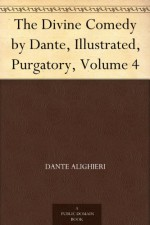 The Divine Comedy by Dante, Illustrated, Purgatory, Volume 4 - Dante Alighieri, Gustave Doré, Henry Francis Cary